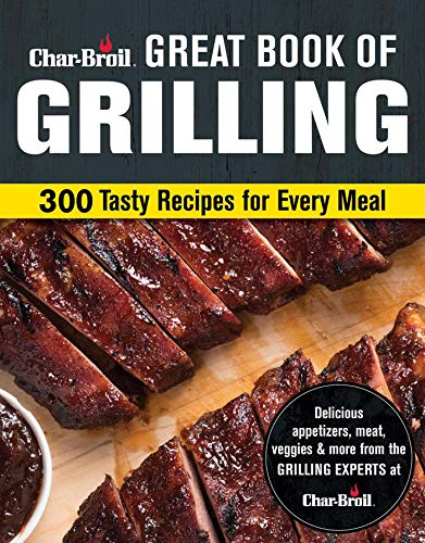 Char-Broil Big Book of Grilling: 200 Tasty Recipes for Every Meal: 300 Tasty Recipes for Every Meal