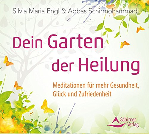 Dein Garten der Heilung: Meditationen für mehr Gesundheit, Glück und Zufriedenheit