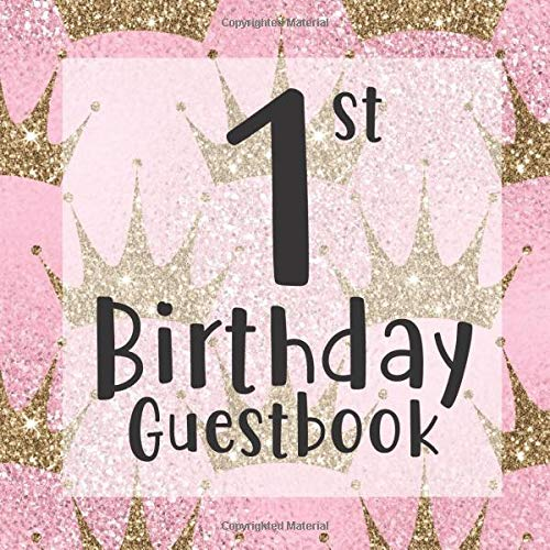 1st Birthday Guest Book: Pink Princess Royal Gold Glitter Crown Themed - First Party Baby Anniversary Event Celebration Keepsake Book - Family Friend ... W/ Gift Recorder Tracker Log & Picture Space