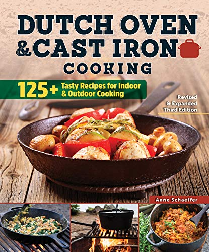 Dutch Oven and Cast Iron Cooking, Revised & Expanded Third Edition: 125+ Tasty Recipes for Indoor & Outdoor Cooking