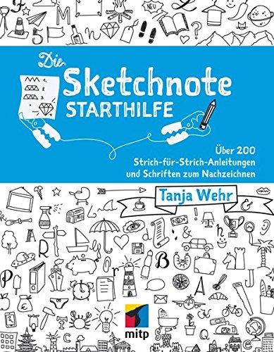 Die Sketchnote Starthilfe: Über 200 Strich-für-Strich-Anleitungen und Schriften zum Nachzeichnen (mitp Kreativ)