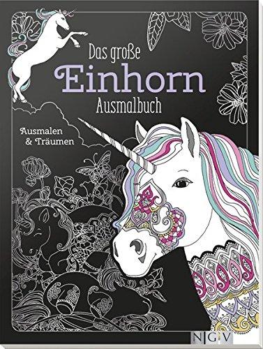 Das große Einhorn-Ausmalbuch: Ausmalen & Träumen